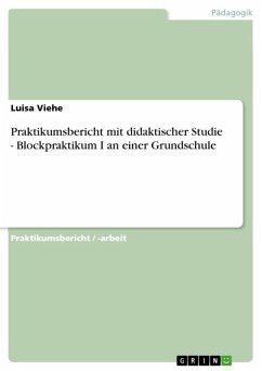 Praktikumsbericht mit didaktischer Studie - Blockpraktikum I an einer Grundschule (eBook, ePUB)