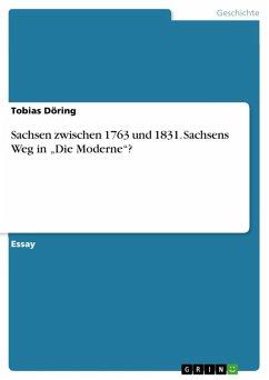 Sachsen zwischen 1763 und 1831. Sachsens Weg in