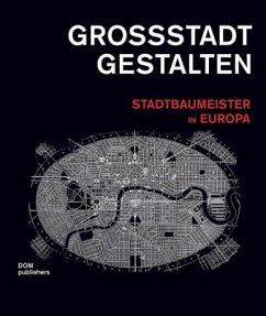 Großstadt gestalten. Stadtbaumeister in Europa