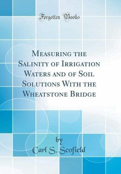 Measuring the Salinity of Irrigation Waters and of Soil Solutions with the Wheatstone Bridge (Classic Reprint)