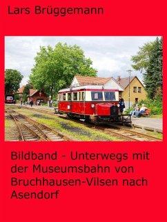 Bildband - Unterwegs mit der Museumsbahn von Bruchhausen-Vilsen nach Asendorf (eBook, ePUB)