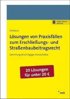 Lösungen von Praxisfällen zum Erschließungs- und Straßenbaubeitragsrecht - Driehaus, Hans-Joachim