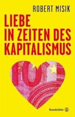 Liebe in Zeiten des Kapitalismus - Misik, Robert