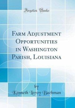 Farm Adjustment Opportunities in Washington Parish, Louisiana (Classic Reprint)