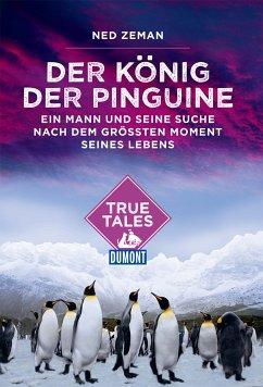 DuMont True Tales Der König der Pinguine (eBook, ePUB) - Zeman, Ned