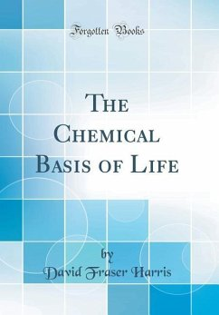 The Chemical Basis of Life (Classic Reprint)