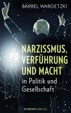 Narzissmus, Verführung und Macht in Politik und Gesellschaft (Mängelexemplar)
