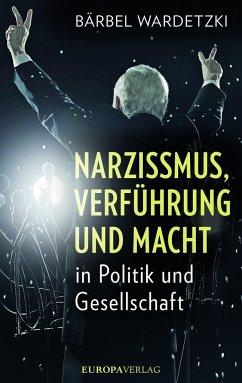 Narzissmus, Verführung und Macht in Politik und Gesellschaft (Mängelexemplar) - Wardetzki, Bärbel