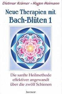 Neue Therapien mit Bach-Blüten 1 - Krämer, Dietmar; Heimann, Hagen