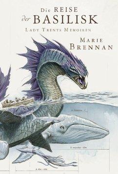 Die Reise der Basilisk / Lady Trents Memoiren Bd.3 - Brennan, Marie