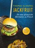 Jackfruit - Die neue pflanzliche Alternative zu Fleisch, mehr als 30 vegetarische und vegane Rezepte von Gulasch bis Burger   Infos zu Verwendung und Nachhaltigkeit   schnell, einfach und gesund