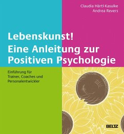 Lebenskunst! Eine Anleitung zur Positiven Psych...