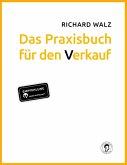 Richard Walz Das Praxisbuch für den Verkauf (eBook, ePUB)