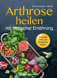 Arthrose heilen mit basische Ernährung - Muth, Rosemarie