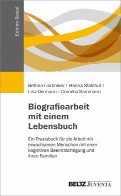 Biografiearbeit mit einem Lebensbuch - Lindmeier, Bettina; Stahlhut, Hanna; Oermann, Lisa; Kammann, Cornelia