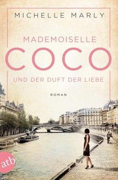Mademoiselle Coco und der Duft der Liebe / Mutige Frauen zwischen Kunst und Liebe Bd.5 (eBook, ePUB) - Marly, Michelle