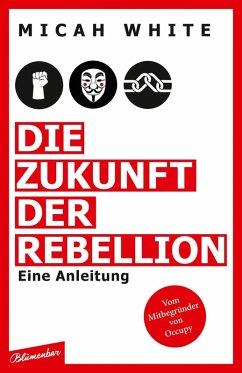 Die Zukunft der Rebellion (eBook, ePUB) - White, Micah