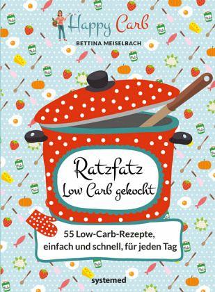 happy carb ratzfatz low carb gekocht 55 low carb rezepte einfach und schnell von bettina. Black Bedroom Furniture Sets. Home Design Ideas