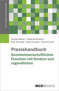 Praxishandbuch Sozialwissenschaftliches Forschen mit Kindern und Jugendlichen - Wöhrer, Veronika; Wintersteller, Teresa; Schneider, Karin; Harrasser, Doris; Arztmann, Doris