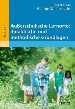 Außerschulische Lernorte: didaktische und methodische Grundlagen - Baar, Robert; Schönknecht, Gudrun