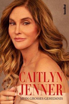 Mein großes Geheimnis (eBook, ePUB) - Jenner, Caitlyn; Bissinger, Buzz