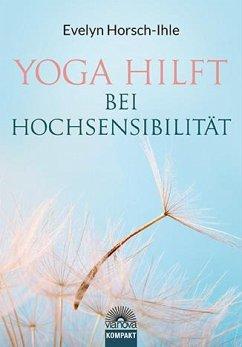 Yoga hilft bei Hochsensibilität - Horsch-Ihle, Evelyn