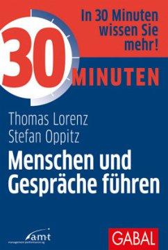 30 Minuten Menschen und Gespräche führen - Lorenz, Thomas; Oppitz, Stefan