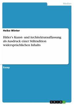 Hitler's Kunst- und Architekturauffassung als Ausdruck einer Stiltradition widersprüchlichen Inhalts (eBook, ePUB)