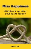 Miss Happiness: Glücklich im Hier und Jetzt leben! (eBook, ePUB)