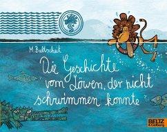 Die Geschichte vom Löwen, der nicht schwimmen konnte - Baltscheit, Martin