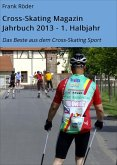 Cross-Skating Magazin Jahrbuch 2013 - 1. Halbjahr (eBook, ePUB)