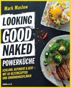 Looking Good Naked Powerküche (eBook, ePUB) - Maslow, Mark