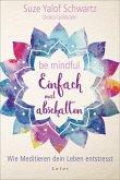 Be mindful - Einfach mal abschalten (eBook, ePUB)