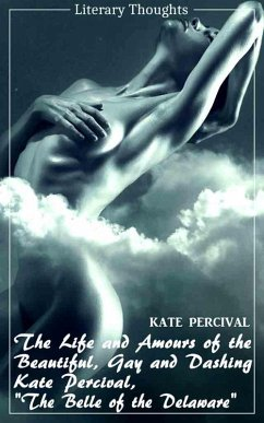 The Life and Amours of the Beautiful, Gay and Dashing Kate Percival, The Belle of the Delaware (Kate Percival) (Literary Thoughts Edition) (eBook, ePUB) - Percival, Kate