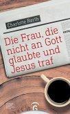 Die Frau, die nicht an Gott glaubte und Jesus traf (eBook, ePUB)