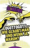 Ogottogott - Wie glaubt man und wenn ja, warum? (eBook, ePUB)