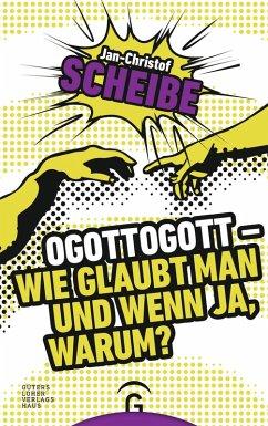 Ogottogott - Wie glaubt man und wenn ja, warum? (eBook, ePUB) - Scheibe, Jan-Christof