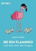 Sei ein Flamingo und steh über den Dingen (eBook, ePUB)
