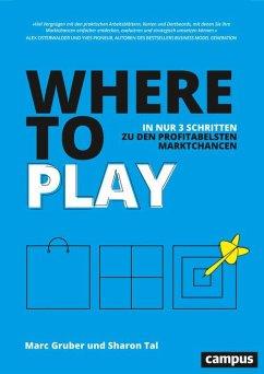 Where to Play (eBook, PDF) - Gruber, Marc; Tal, Sharon