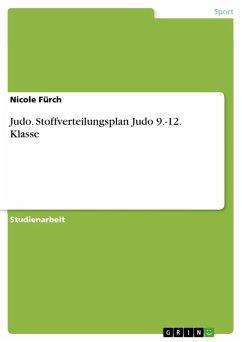 Judo: Stoffverteilungsplan Judo 9.-12. Klasse (eBook, ePUB)