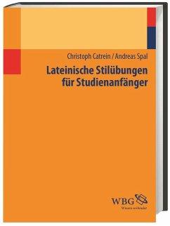 Lateinische Stilübungen für Studienanfänger - Catrein, Christoph; Spal, Andreas