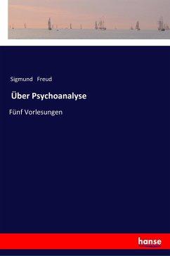 Über Psychoanalyse - Freud, Sigmund