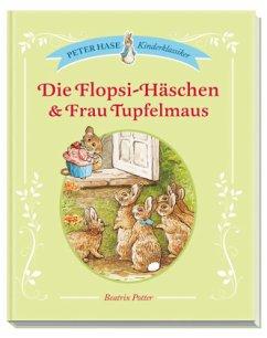 Die Flopsi-Häschen & Frau Tupfelmaus - Potter, Beatrix