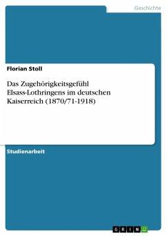 Das Zugehörigkeitsgefühl Elsass-Lothringens im deutschen Kaiserreich (1870/71-1918) (eBook, ePUB)
