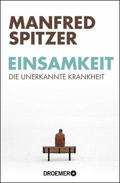 Einsamkeit - die unerkannte Krankheit (eBook, ePUB) - Spitzer, Manfred