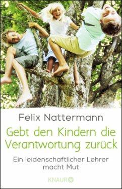 Gebt den Kindern die Verantwortung zurück - Nattermann, Felix