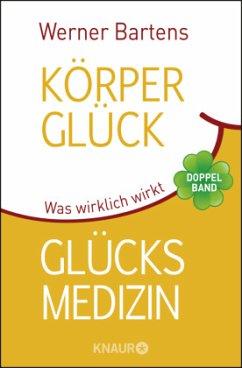 Körperglück & Glücksmedizin - Bartens, Werner