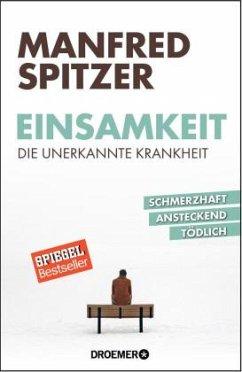 Einsamkeit - die unerkannte Krankheit - Spitzer, Manfred