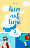 Alles auf Liebe: Drei Romane in einem Band (eBook, ePUB)