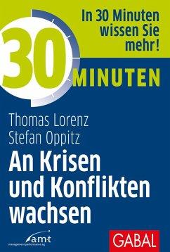 30 Minuten An Krisen und Konflikten wachsen (eBook, PDF) - Lorenz, Thomas; Oppitz, Stefan